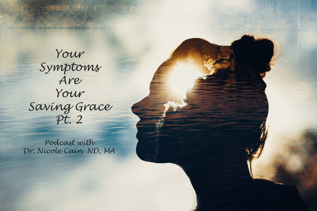 Podcast: Your Symptoms are Your Saving Grace, Pt 2.